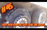 #45 Der Reifenplatzer und die Insel/Truck Doku / Lkw Doku Deutsch