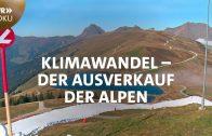 Alpenrausch im Klimawandel – Der Ausverkauf der Berge   SWR Doku
