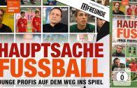 Bundesliga-Doku – Hauptsache Fussball – Junge Profis auf dem Weg ins Spiel – Schalke, Bayern etc.