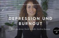 Depression & Burnout – Wie du deine Seele wieder heilen kannst