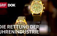 Die spektakuläre Rettung der Schweizer Uhrenbranche   Doku   SRF DOK