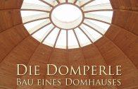 Domperle – Doku | DomHaus mit Kuppel