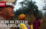 Ebolaepidemie in Sierra Leone | Stephan Müller reist ins Epizentrum der Seuche | Reportage | SRF DOK