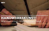Handwerkskunst! Wie man einen Bilderrahmen baut | SWR | Howto |  Doku  | Landesschau Rheinland-Pfalz
