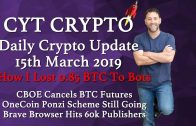 How I Lost 0.85 BTC🔥CBOE Cancels BTC Futures 🔥OneCoin Ponzi Scheme 🔥Brave Browser 60k Publishers