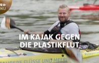 Im Kajak gegen die Plastikflut – Der Umwelt-Paddler | SWR Doku