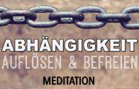 Meditation: Von Abhängigkeit lösen | Loslassen |Befreie dich selbst