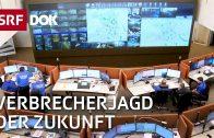 Polizei der Zukunft – wenn der Computer Verbrechen vorhersagt | Doku | SRF DOK
