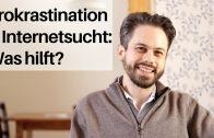 Prokrastination & Internetsucht überwinden: Was hilft wirklich?
