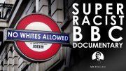 Super Racist BBC Documentary
