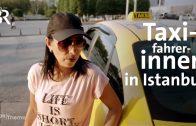 Taxifahrerinnen in Istanbul – Frauen in einem von Männern dominierten Beruf | DokThema | BR | Doku