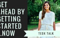 TEDx Talk   Get Ahead by Getting Started…Now