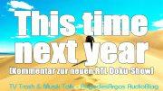 This time next year [Kommentar zur neuen RTL Doku-Show]