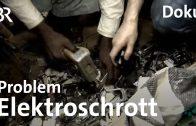 Warum Elektroschrott ein Problem ist – Faszination Wissen – ganze Sendung 31.5.16