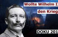 Wollte Kaiser Wilhelm II. den Weltkrieg? (Doku 2017)